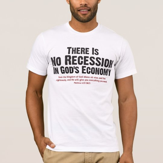 THERE IS NO RECESSION IN GOD'S ECONOMY II T-Shirt