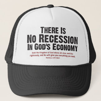 THERE IS NO RECESSION IN GOD'S ECONOMY II TRUCKER HAT