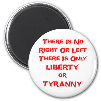 There Is No Right Or Left There Is Only Liberty Or 2 Inch Round Magnet