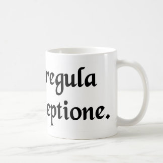 There is no rule without exception. coffee mug
