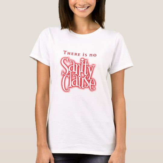 there is no sanity clause T-Shirt