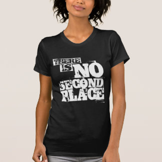 There Is No Second Place T-Shirt