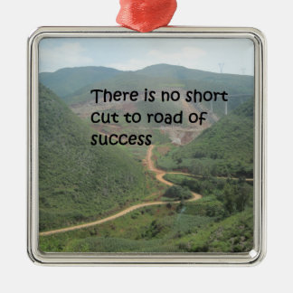 There is no short cut to road of success metal ornament