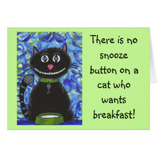 There is no snooze button on a cat... - greeting c card