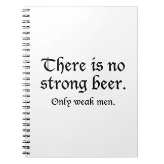 There Is No Strong Beer. Only Weak Men. Spiral Notebook