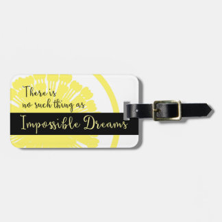 There is No Such Thing as Impossible Dreams Bag Tag