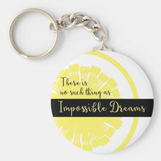 There is No Such Thing as Impossible Dreams Keychain