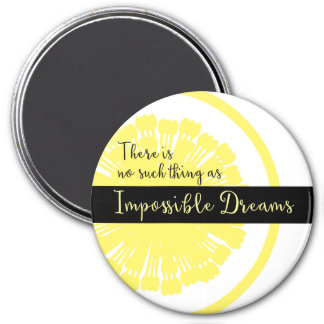 There is No Such Thing as Impossible Dreams Magnet