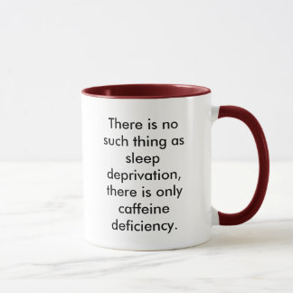 There is no such thing as sleep deprivation, th... mug