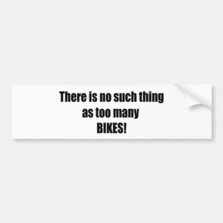 There Is No Such Thing As Too Many Bikes Bumper Sticker