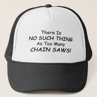 There Is No Such Thing As Too Many Chain Saws Trucker Hat
