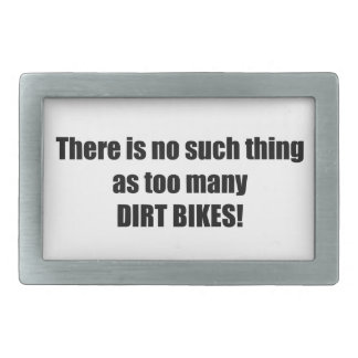 There Is No Such Thing As Too Many Dirt Bikes Belt Buckle