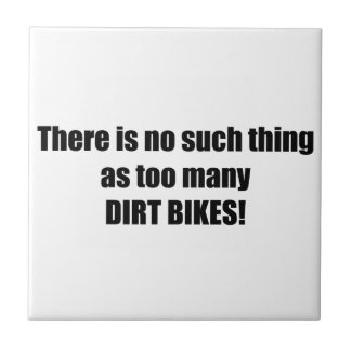 There Is No Such Thing As Too Many Dirt Bikes Small Square Tile