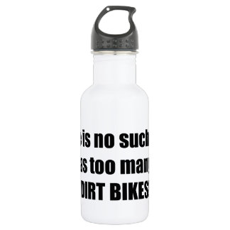 There Is No Such Thing As Too Many Dirt Bikes Water Bottle