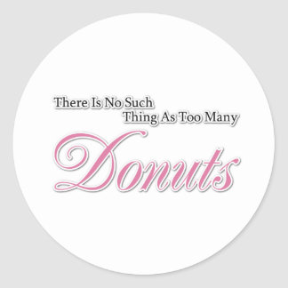 There is no such thing as too many Donuts! Classic Round Sticker