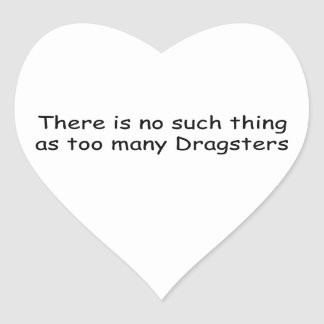 There Is No Such Thing As Too Many Dragsters Heart Sticker