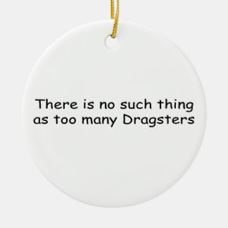 There Is No Such Thing As Too Many Dragsters Double-Sided Ceramic Round Christmas Ornament