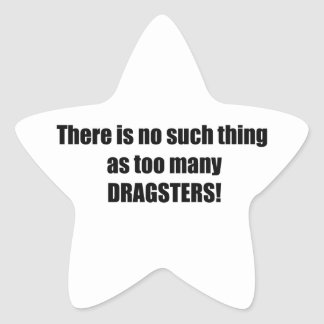 There Is No Such Thing As Too Many Dragsters Star Sticker