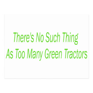 There Is No Such Thing As Too Many Green Tractors Postcard