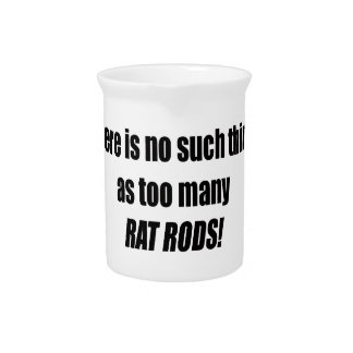 There Is No Such Thing As Too Many Rat Rods Drink Pitcher