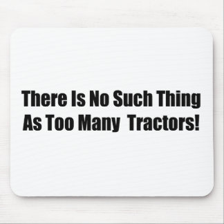 There Is No Such Thing As Too Many Tractors Mouse Pad