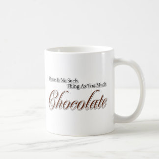 There is no such thing as too much chocolate! coffee mug