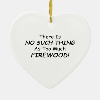 There Is No Such Thing As Too Much Firewood Double-Sided Heart Ceramic Christmas Ornament