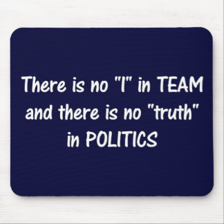 There is no truth in politics a mousepad