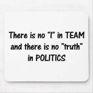 There is no truth in politics b mousepad