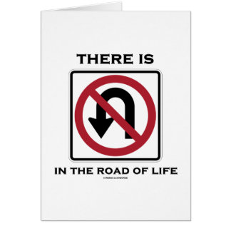 There Is No U-Turn In The Road Of Life Card