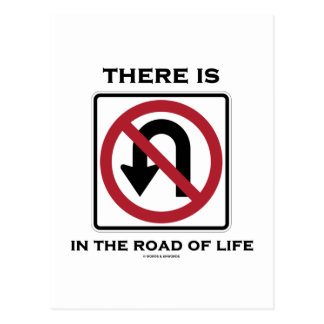 There Is No U-Turn In The Road Of Life Postcard