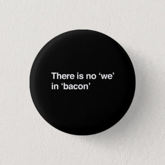 There Is No We In Bacon Pinback Button