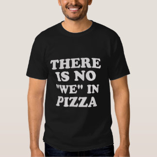 """There Is No """"We"""" In Pizza. T-Shirt"""