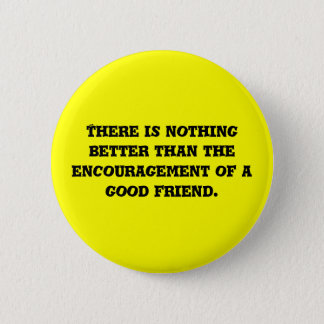 There is nothing better than the encouragement ... pinback button