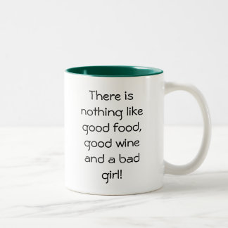 There is nothing like good food, good wine and ... Two-Tone coffee mug