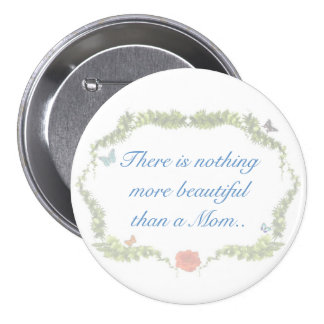 There is nothing more beautiful than a Mom.. 3 Inch Round Button