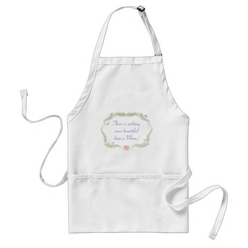 There is nothing more beautiful than a Mom.. Adult Apron