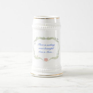 There is nothing more beautiful than a Mom.. Beer Stein
