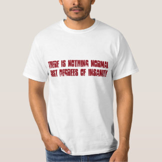 There is Nothing Normal Just Degrees of Insanity T-Shirt