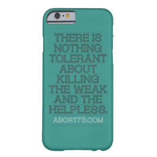 There is Nothing Tolerant... | Abort73.com Barely There iPhone 6 Case