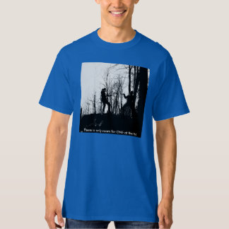 There is only room for one at the top t shirt