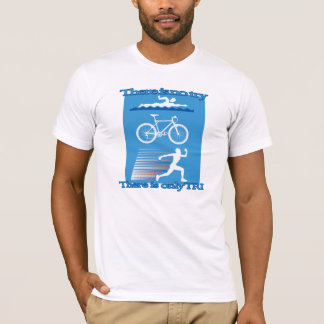 There is only TRI T-Shirt