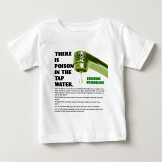 THERE IS POISON IN THE TAP WATER! BABY T-Shirt
