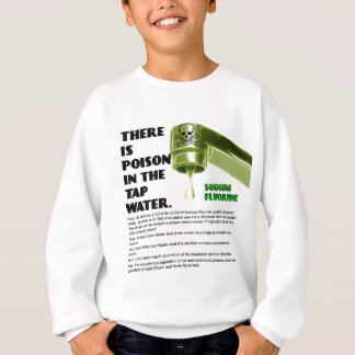 THERE IS POISON IN THE TAP WATER! SWEATSHIRT