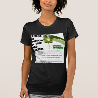 THERE IS POISON IN THE TAP WATER! T-SHIRT
