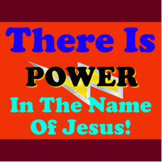 There Is Power In The Name Of Jesus! Cutout