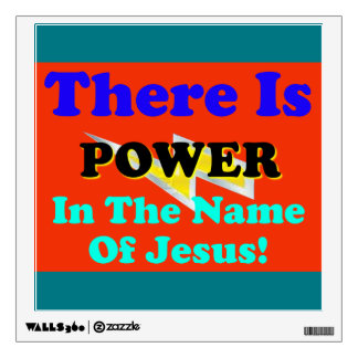 There Is Power In The Name Of Jesus! Wall Sticker