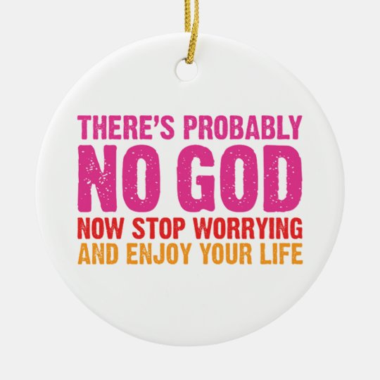There Is Probably No God Ceramic Ornament