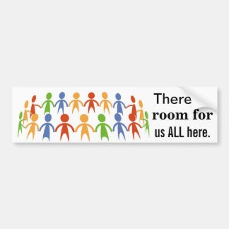 There Is Room For Us ALL Here Bumper Sticker