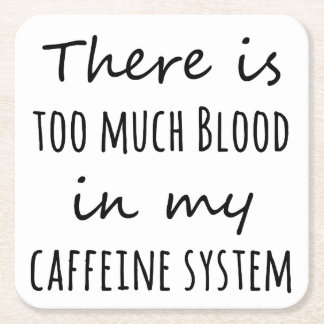 There is Too Much Blood in My Caffeine System Square Paper Coaster